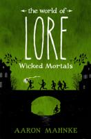 Aaron Mahnke - The World of Lore, Volume 2: Wicked Mortals artwork