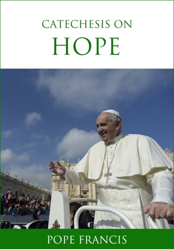 Pope Francis - Catechesis on Hope