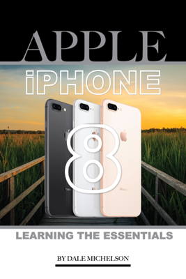 Iphone 8: Learning the Essentials - Dale Michelson book