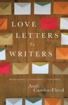 Love Letters To Writers Encouragement Accountability And Truth-Telling