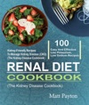 Renal Diet Cookbook 100 Easy And Effective Low Potassium Low Sodium Kidney-Friendly Recipes To Manage Kidney Disease CKD The Kidney Disease Cookbook