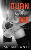 Burn With Me - Complete Series