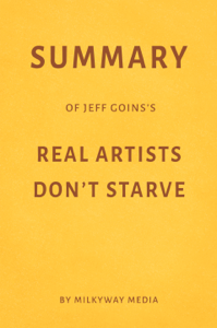 Summary of Jeff Goins's Real Artists Don't Starve by Milkyway Media Boekomslag