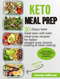 Keto Meal Prep Cookbook: The Complete Ketogenic Diet Meal Prep Guide for Beginners: 30 days Keto Meal Plan with Keto Meal Prep Recipes for Faster Weight Loss (Batch Cooking & Clean Eating)