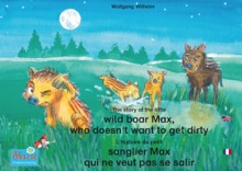 L'histoire Du Petit Sanglier Max Qui Ne Veut Pas Se Salir. Francais-Anglais. / The Story Of The Little Wild Boar Max, Who Doesn't Want To Get Dirty. French-English.
