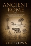 Ancient Rome A Concise Overview Of The Roman History And Mythology Including The Rise And Fall Of The Roman Empire