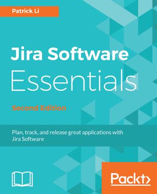 Jira Software Essentials - Second Edition - Patrick Li book