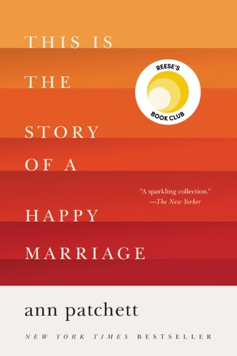 Ann Patchett - This Is the Story of a Happy Marriage