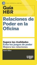 GUíA HBR: RELACIONES DE PODER EN LA OFICINA