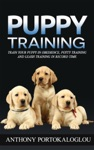 Puppy Training Train Your Puppy In Obedience Potty Training And Leash Training In Record Time