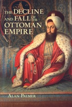 The Decline and Fall of the Ottoman Empire (Fall River Press Edition)
