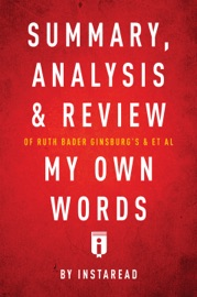 Summary Analysis Review Of Ruth Bader Ginsburg S Et Al My Own Words By Instaread