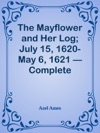 The Mayflower And Her Log July 15 1620-May 6 1621  Complete