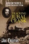 Tracking Jubal Crank Adventures Of A Confederate POW