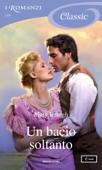 Un bacio soltanto (I Romanzi Classic)