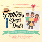 Happy Father's Day, Dad! Celebrations from around the World - The Holiday Book for Kindergarten  Children's Holiday Books