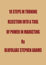 10 Steps In Turning Rejection Into A Tool Of Power In Marketing