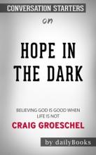 Hope In The Dark: Believing God Is Good When Life Is Not By Craig Groeschel: Conversation Starters