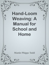 Hand-Loom Weaving: A Manual For School And Home