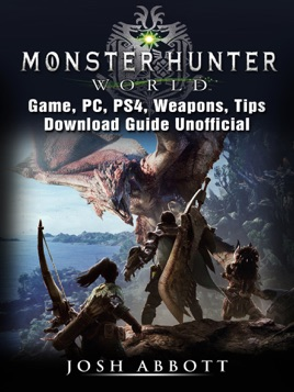 ‎Monster Hunter World Game, PC, PS4, Weapons, Tips, Download Guide  Unofficial