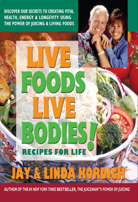 Live Foods, Live Bodies! - Jay Kordich & Linda Kordich book