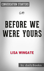 Before We Were Yours: A Novel by Lisa Wingate: Conversation Starters book