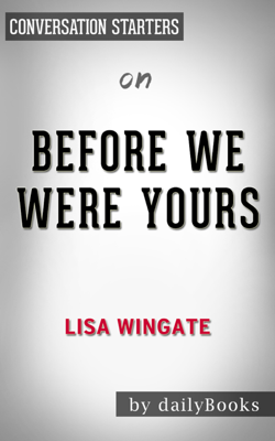 Before We Were Yours: A Novel by Lisa Wingate: Conversation Starters - dailyBooks book