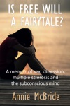 Is Free Will A Fairytale A Memoir Of SexObsession Multiple Sclerosis And The Subconscious Mind