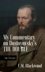 My Commentary on Dostoyevsky's THE DOUBLE (An Essay)