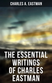 The Essential Writings of Charles Eastman