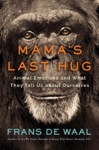 Mamas Last Hug Animal And Human Emotions And What They Tell Us About Ourselves