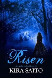 Risen, An Arelia LaRue Novel #8 - Kira Saito