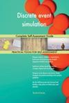 Discrete Event Simulation Complete Self-Assessment Guide