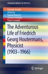 The Adventurous Life Of Friedrich Georg Houtermans Physicist 1903-1966