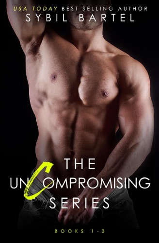 Sybil Bartel - The Uncompromising Series: Books 1 - 3