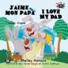 Jaime Mon Papa I Love My Dad French English Bilingual Childrens Book
