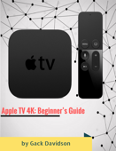 Apple Tv 4k: Beginner's Guide