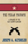 The Texan Triumph - A Romance Of The San Jacinto Campaign