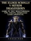 The Elder Scrolls V Skyrim Dragonborn Game PC DLC Walkthrough Tips Cheats Download Guide Unofficial
