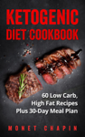 Ketogenic Diet Cookbook: 60 Low Carb High Fat Recipes Plus 30-Day Meal Plan
