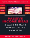 Passive Income Ideas - 5 Ways To Make Money Online Analyzed