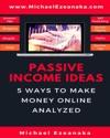 Passive Income Ideas - 5 Ways To Make Money Online Analyzed