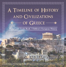 A Timeline Of History And Civilizations Of Greece - History 4th Grade Book  Children's European History