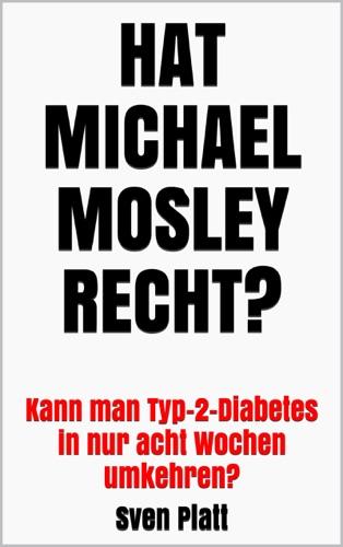 Sven Platt - Hat Michael Mosley recht?