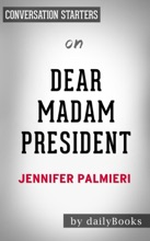 Dear Madam President: An Open Letter to the Women Who Will Run the World by Jennifer Palmieri: Conversation Starters