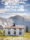 The Ultimate Guide To Building Wealth On Airbnb