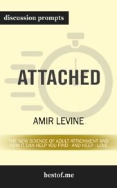 Attached: The New Science of Adult Attachment and How It Can Help You Find - and Keep - Love by Amir Levine (Discussion Prompts) PDF Download