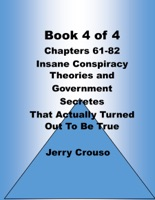 Book 4 of 4 Chapters 61-82 Insane Conspiracy Theories and Government Secretes That Actually Turned Out To Be True