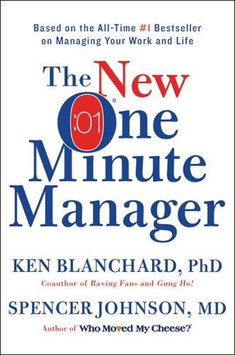 Ken Blanchard & Spencer Johnson, M.D. - The New One Minute Manager