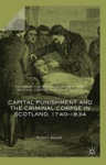 Capital Punishment And The Criminal Corpse In Scotland 17401834